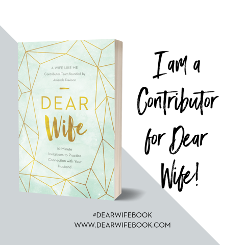 Dear Wife - Amy also is a contributing writer for the book Dear Wife. This is a book designed for wives to practice connection to their husbands and to grow into the wife they were designed to be! This book releases May 1, 2019! Amy is an integral part of A Wife Like Me ministry and would love for you to check it out!