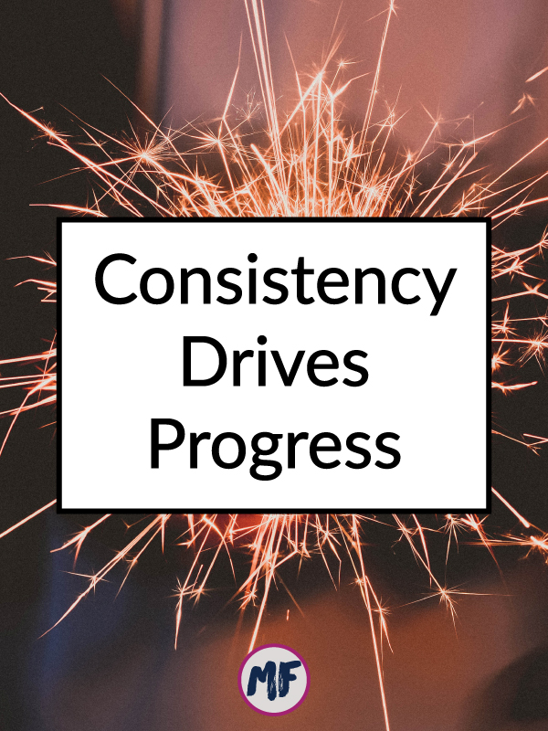 Consistency Drives Progress - Even though it can be challenging to stay consistent while you think you aren't seeing results, sometimes you have to reframe how you think you see progress. Click to read more, plus get 3 tips for reaching your goals!