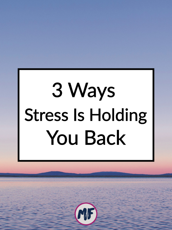 3 ways stress is holding you back and keeping you from reaching your goals.