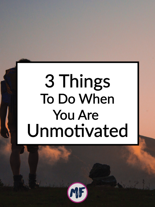 3 Things To Do When You Are Unmotivated - Suffer from lack of motivation? Here are 3 things, plus a bonus tip to get you back on track!