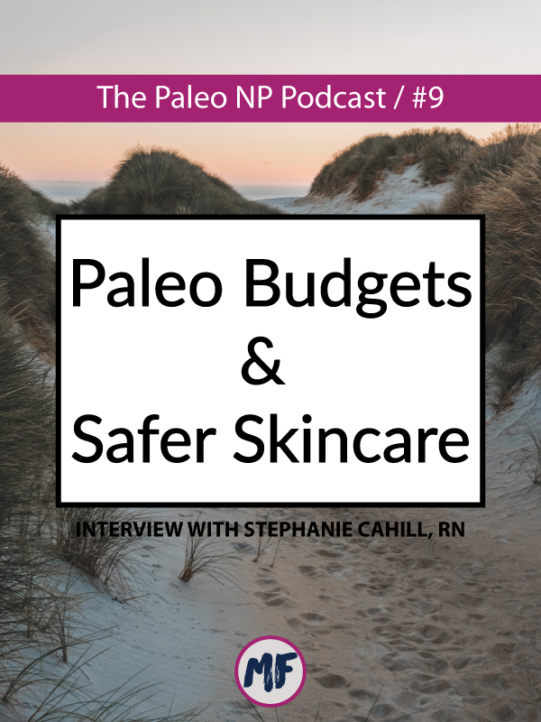 the paleo np podcast episode 9 budgets and safer skincare.jpg