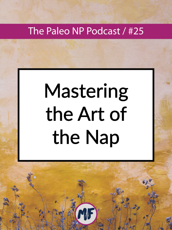 The Paleo NP Podcast Episode 25 Mastering the Art of the Nap