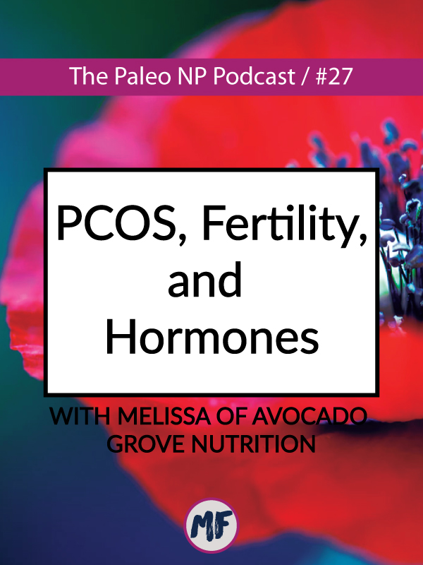 The Paleo NP Podcast Episode 27 PCOS Fertility and Hormones