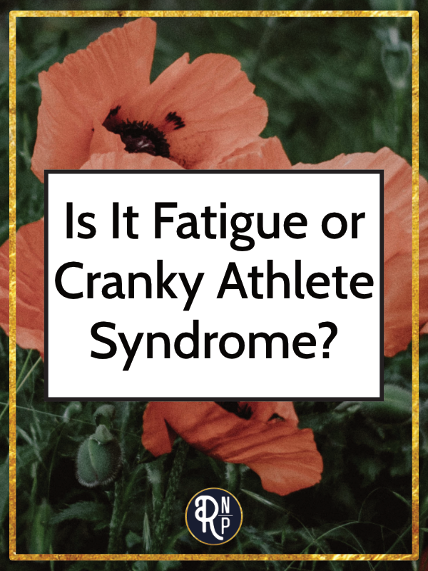 "Athletes are no strangers to feeling tired. But there's a definite difference between the ""normal"" fatigue you feel as your training increases and the excessive fatigue you might feel from overtraining, or what I like to call Cranky Athlete Syndrome."