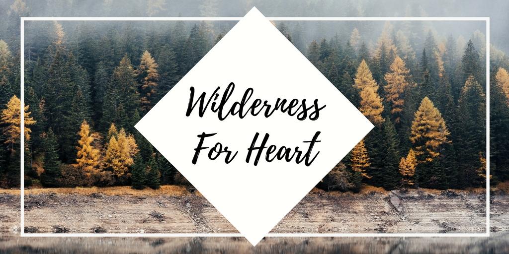 Wilderness For Heart.jpg