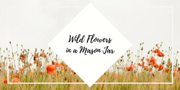 Jan 8 Wildflowers in a Mason Jar.jpg