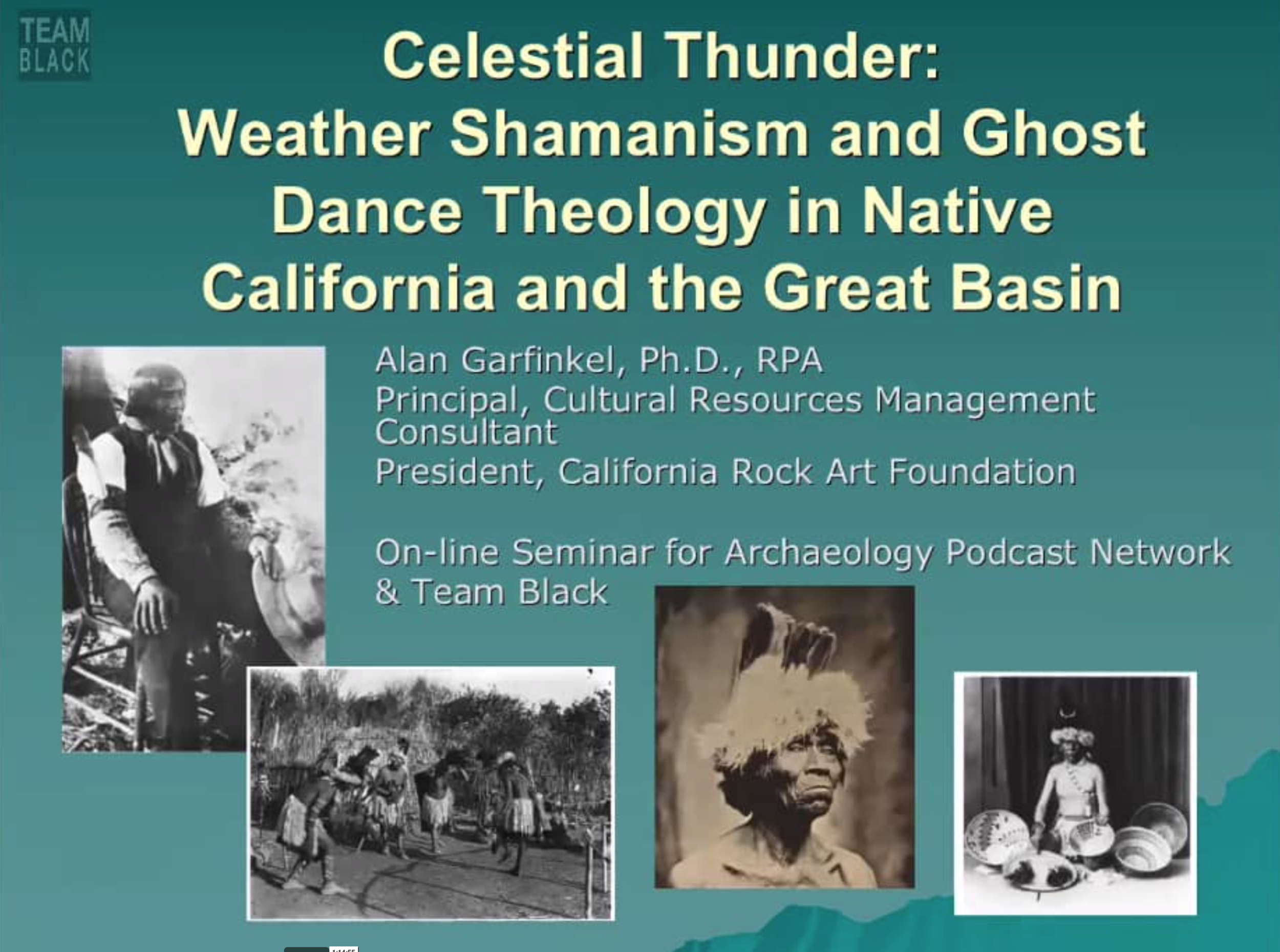 Celestial Thunder: Weather Shamanism and Ghost Dance Theology in Native California and the Great Basin, Dr. Alan Garfinkel   Dr. Alan Garfinkel brings his decades of research and experience to present you this webinar. Learn about the native religions in the eastern Mojave and how rock art and other sites help tell this story.