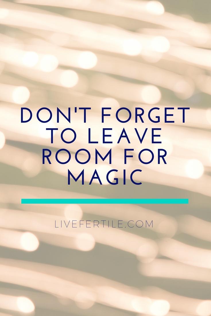 Leave room for magic Fertility Inspiration