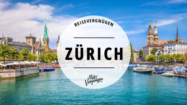 Mit Vergnügen - Reisevergnügen Zürich11 Dinge, die ihr in Zürich immer machen könnt