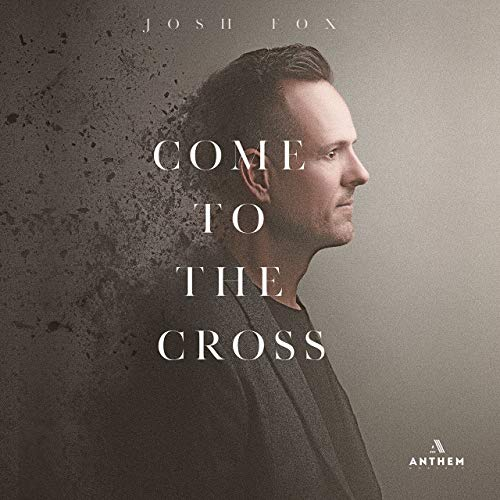 Come to the Cross - By Josh Fox