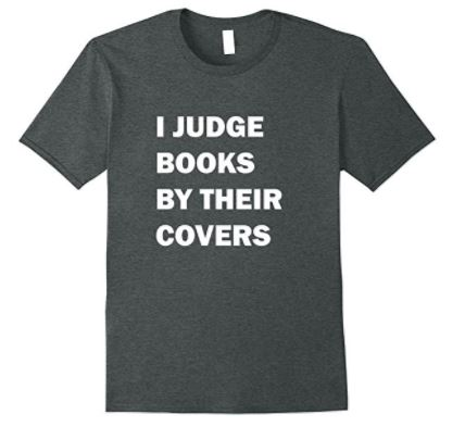 I Judge Books by Their Covers T-Shirt - Also available in Long Sleeve!