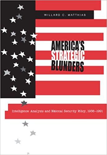 America's Strategic Blunders by Willard Matthias