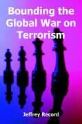 Bounding the Global War on Terror by Jeffrey Record