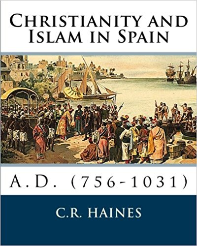 Christianity and Islam in Spain 756-1031 A.D. by C. R. Haines