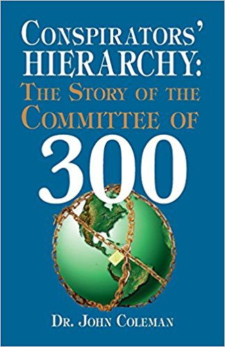 Conspirators' Hierarchy: The Committee of 300 by John Coleman