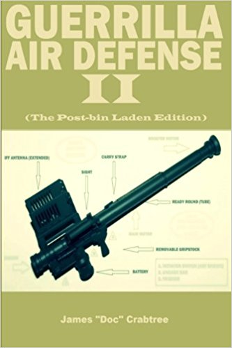Guerilla Air Defense: Antiaircraft Weapons and Techniques for Guerilla Forces by James Crabtree