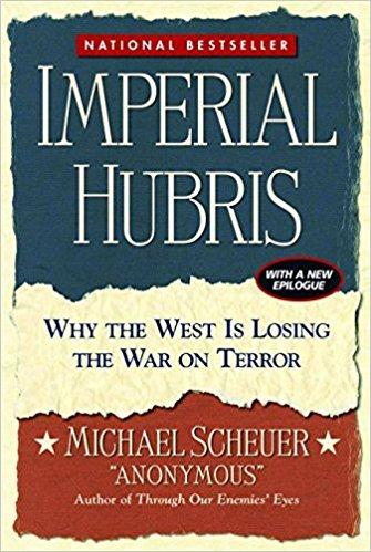 Imperial Hubris by Michael Scheuer