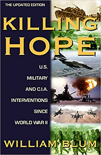Killing Hope: U.S. Military and CIA Interventions since World War II by William Blum