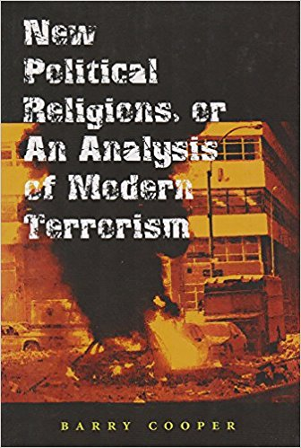 New Political Religions, or Analysis of Modern Terrorism by Barry Cooper
