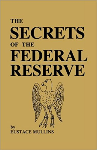 Secrets of the Federal Reserve by Eustace Mullins
