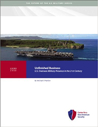 Unfinished Business, U.S. Overseas Military Presence in the 21st Century by Michael O'Hanlon