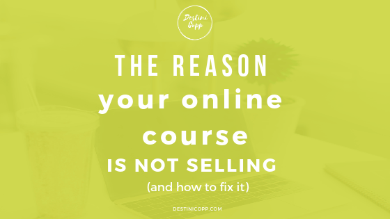 The reason your online course is not selling (and how to fix it)