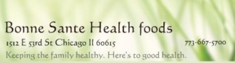 BONNE SANTE HEALTH FOODS   1512 E 53rd St. Chicago -  July 8th, 11a - 2p