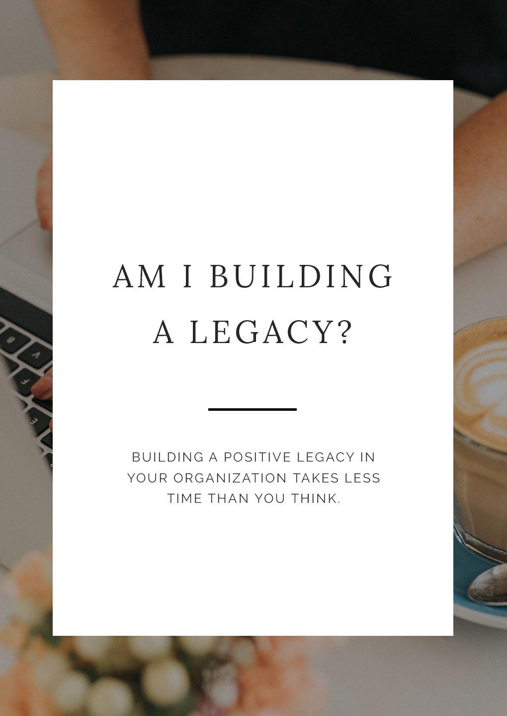 am-i-building-a-legacy.jpg