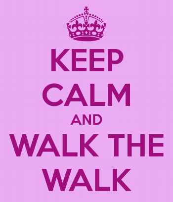Keep Calm and Walk the Walk.png