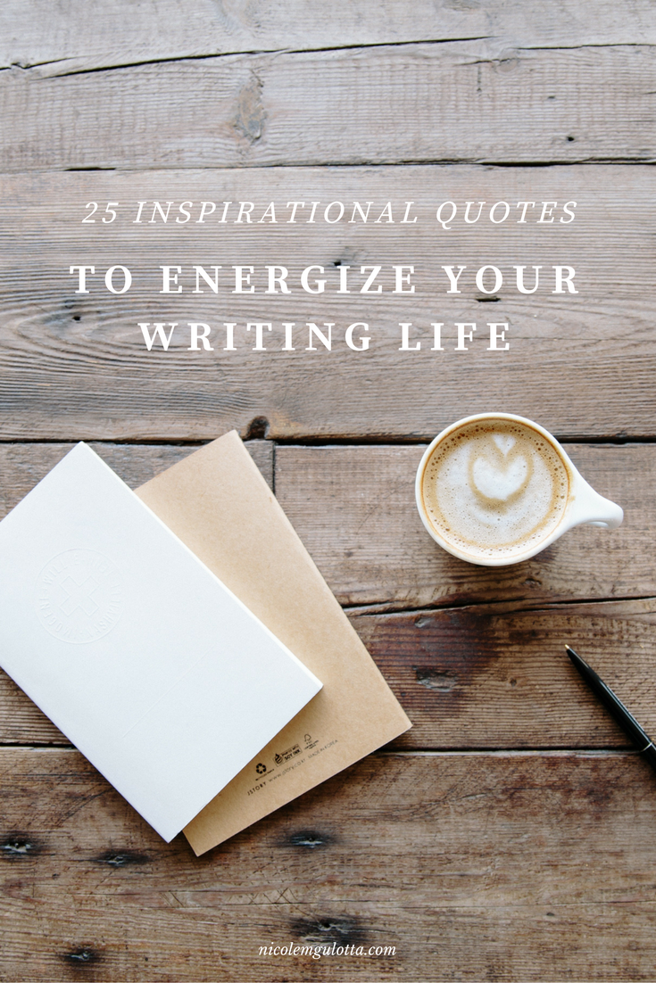 25 Inspirational Quotes to Energize Your Writing Life