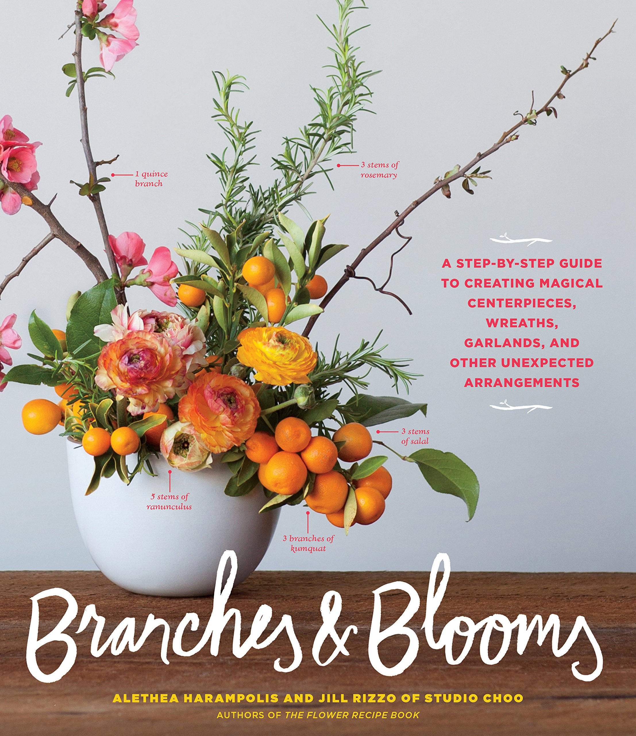Branches & Blooms: A Step-by-Step Guide to Creating Magical Centerpieces, Wreaths, Garlands, and Other Unexpected Arrangements by Alethea Harampolis