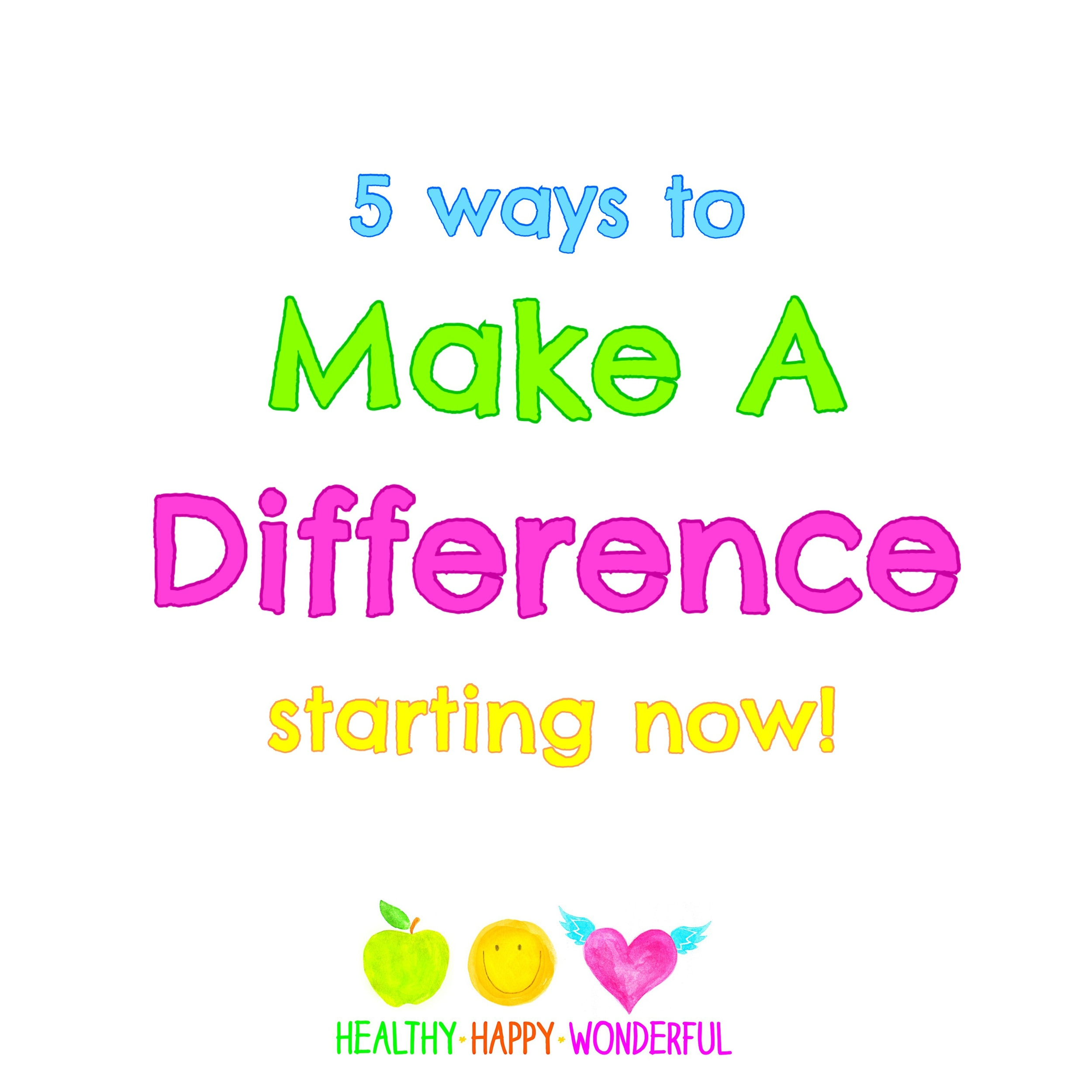 5 ways to make a difference - starting now!
