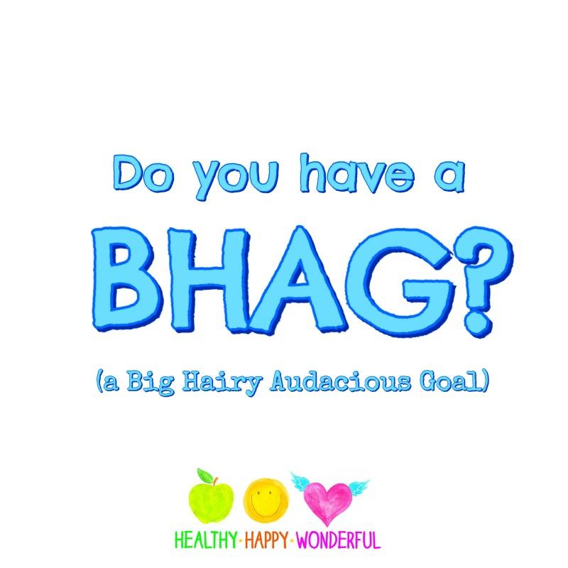 Do you have a Big Hairy Audacious Goal?