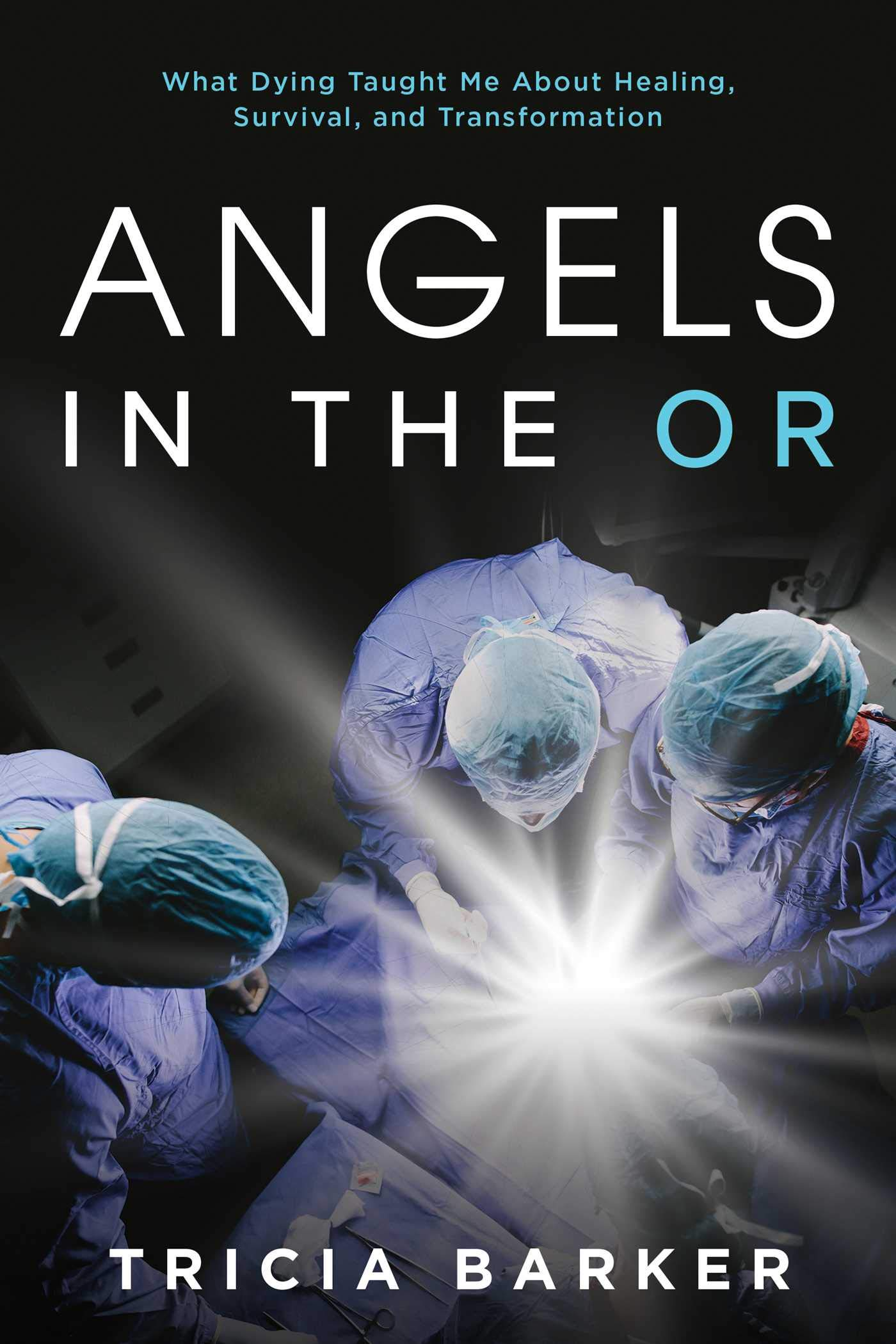 TRICIA BARKER   Angels in the OR: What Dying Taught Me About Healing, Survival, and Transformation   Available from  Amazon ,  B&N ,  BAM , and  Indiebound .     Developmental & Line-by-line Editing Query Letter Review