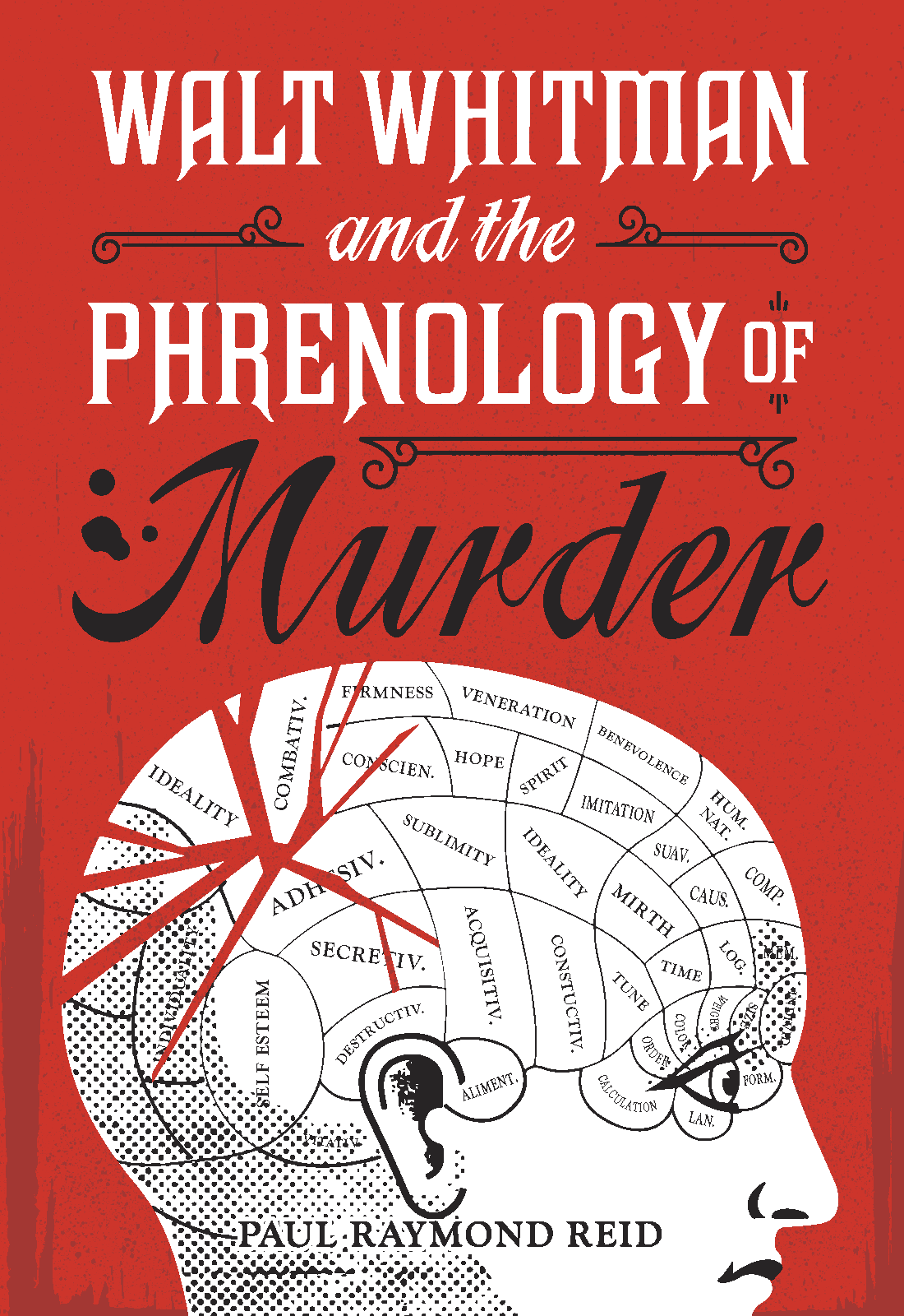 PAUL RAYMOND REID   Walt Whitman and the Phrenology of Murder,  a novel  Available now in  paperback  and  Kindle .     Developmental Editing Copyediting Cover & Interior Book Design Print & eBook Publishing
