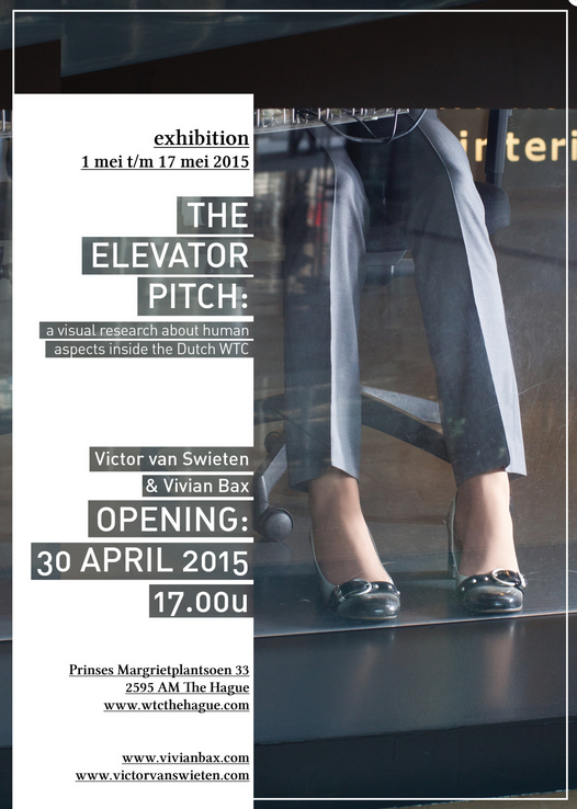 Exhibition: The elevator pitch: a visual research about human aspects inside the Dutch WTC  Exhibition: Victor van Swieten & Vivian Bax 1 mei – juni 2015 >>OPENING: 30 april 2015, 17.00uur<<  Adres: WTC The Hague Art Gallery Prinses Margrietplantsoen 33 2595 AM The Hague   www.vivianbax.com   www.victorvanswieten.com   www.wtcthehague.com/nl/wtc-the-hague-art-gallery