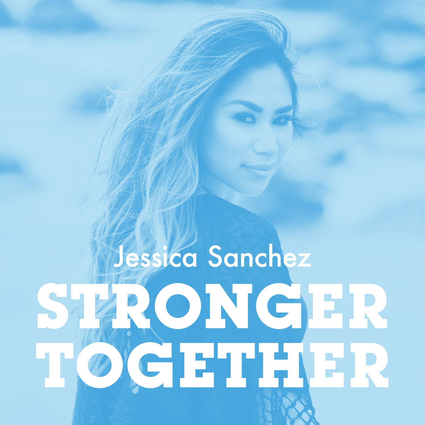 JessicaSanchez_StrongerTogetherSingle.jpg