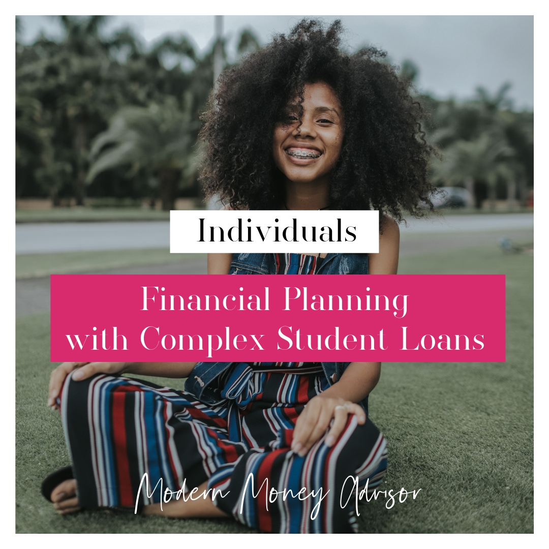 $1000 Upfront + $550/mo subscription - month to month    Individuals - Financial Planning for Individuals with complex student loan planning   Financial planning package for working professionals focused on wealth accumulation and debt elimination. This package includes an in-depth student loan analysis and strategy. Great if you have a large student loan balance over $100k or are interested in repayment planning strategies and/or student loan forgiveness programs. See chart below for more details.