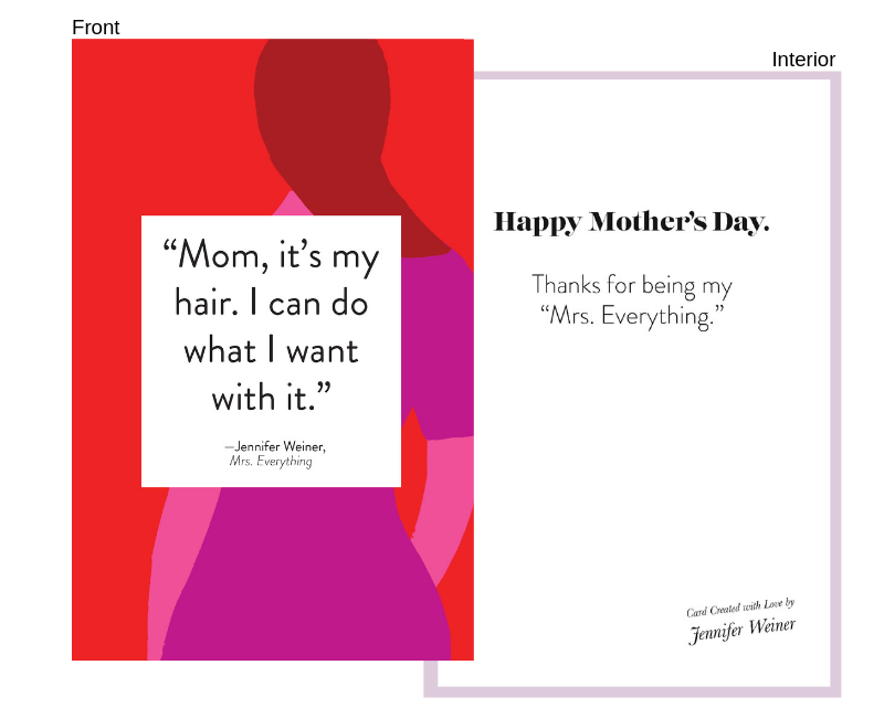 """quote From: Mrs. everything - (Jennifer Weiner's new book on sale 6/11!)Front:""""Mom, it's my hair. I can do what I want with it.""""Interior:Happy Mother's Day.Thanks for being my """"Mrs. Everything."""""""