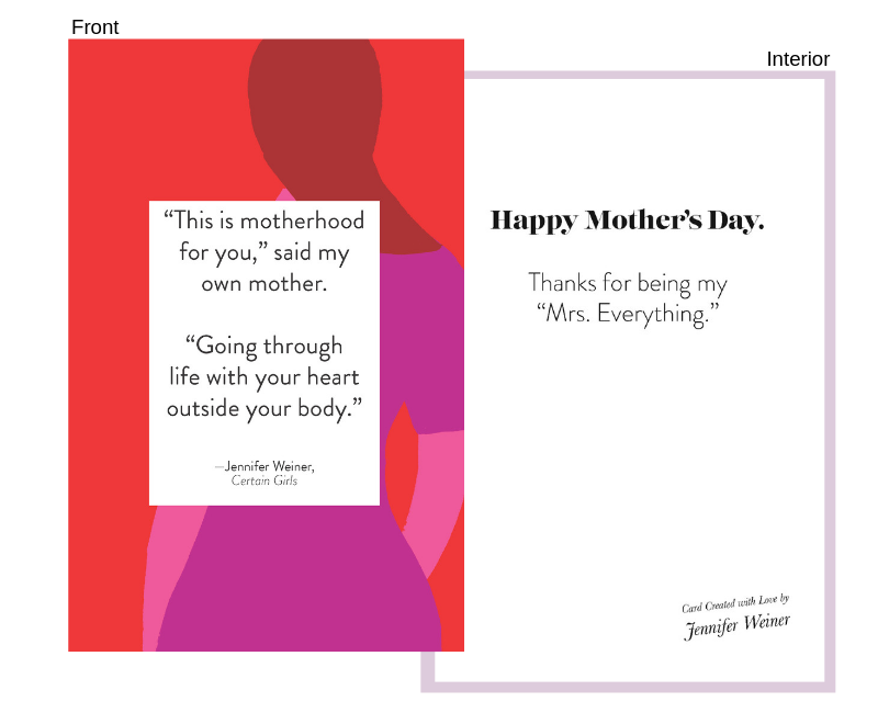 """quote From: Certain Girls - Front:""""This is motherhood for you,"""" said my own mother. """"Going through life with your heart outside your body.""""Interior:Happy Mother's Day.Thanks for being my """"Mrs. Everything."""""""