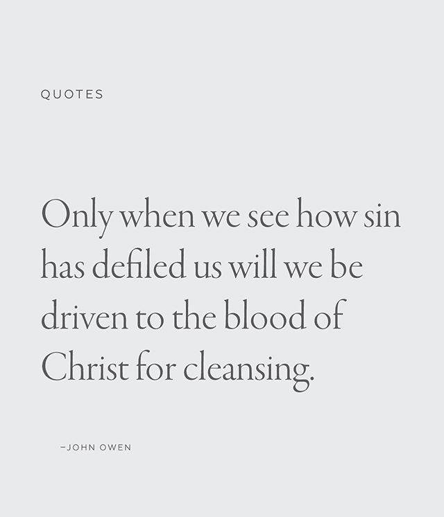 """""""Only when we see how sin has defiled us will we be driven to the blood of Christ for cleansing"""" - John Owen . . . """"The heart is more deceitful than all else and is desperately sick; Who can understand it?"""" - Jeremiah 17:9  . . . """"And you were dead in your trespasses and sins, in which you formerly walked according to the course of this world, according to the prince of the power of the air, of the spirit that is now working in the sons of disobedience."""" - Ephesians 2:1-2  . . . """"but God shows His love for us in that while we were still sinners, Christ died for us."""" - Romans 5:8  . . . """"For the wages of sin is death, but the free gift of God is eternal life in Christ Jesus our Lord."""" - Romans 6:23 #kindredinchrist"""