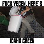 Fuck Yegan, Here's Idaho Green