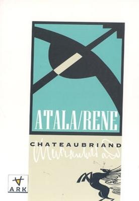 François-Rene Chateaubriand - Atala/Rene
