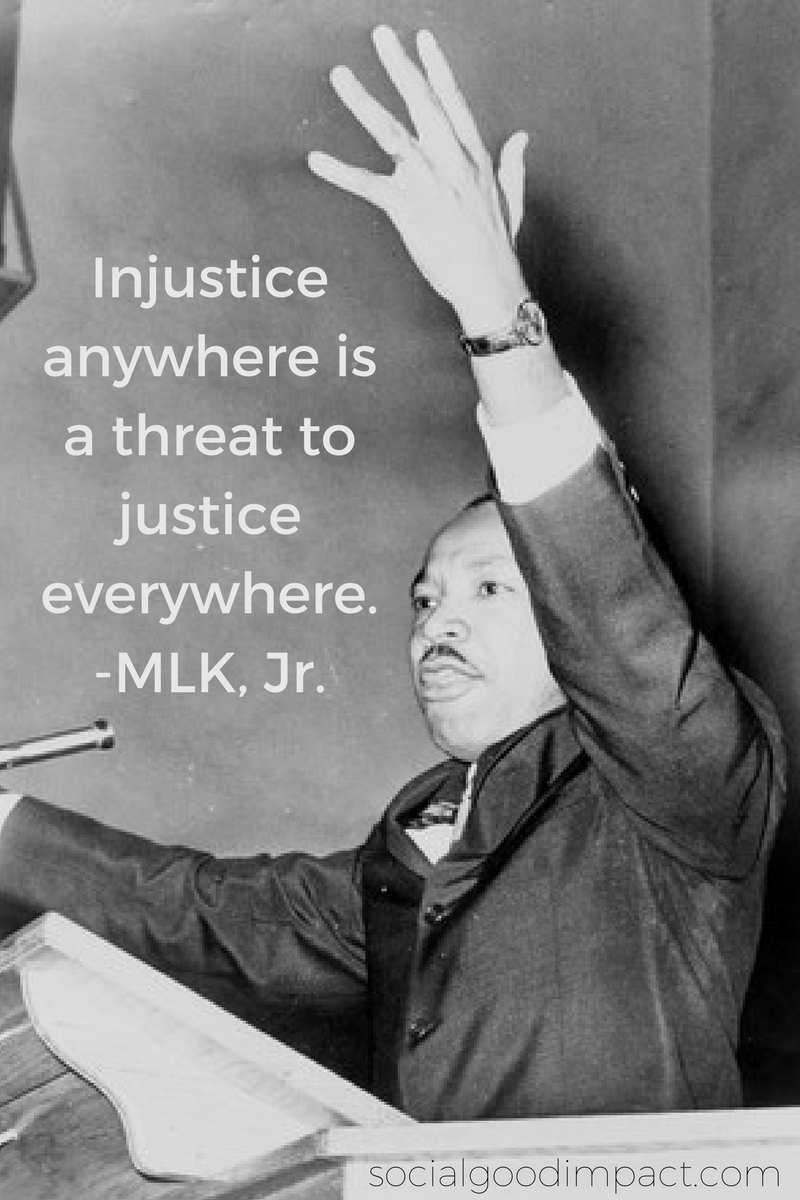 injustice anywhere is a threat to justice everywhere. -MLK, Jr.
