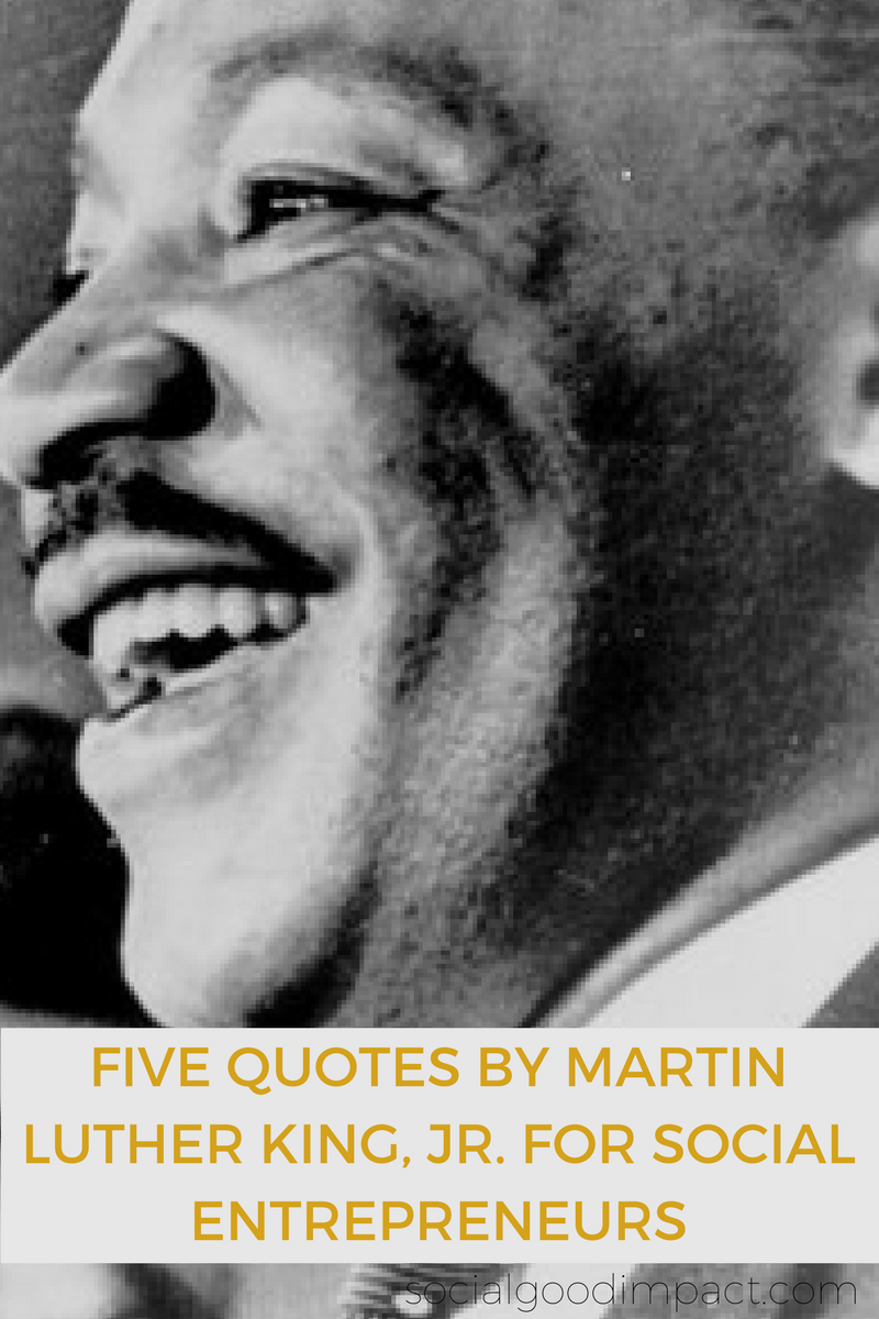 Five quotes by Martin Luther King, Jr. for Social Entrepreneurs