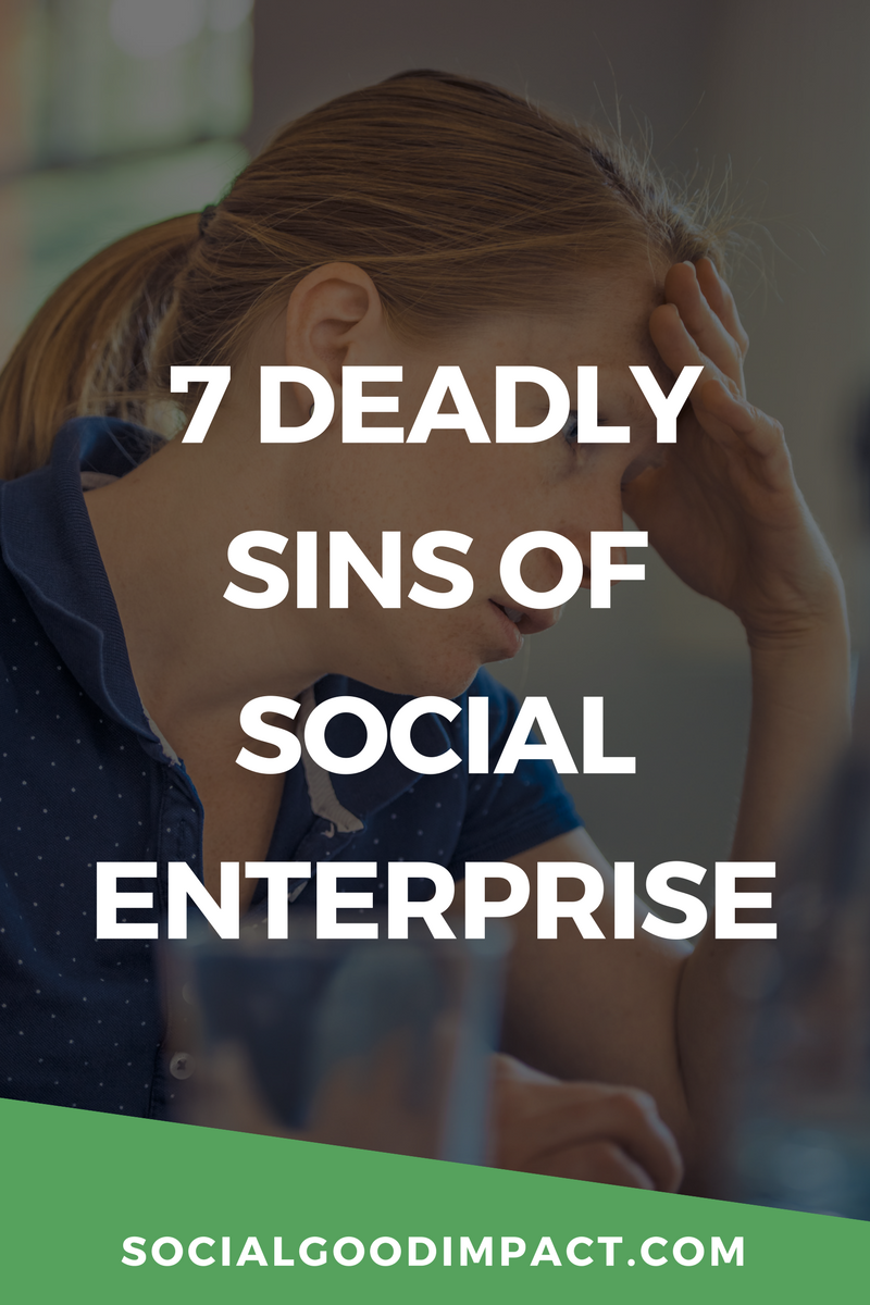 7 Deadly Sins of Social Enterprise