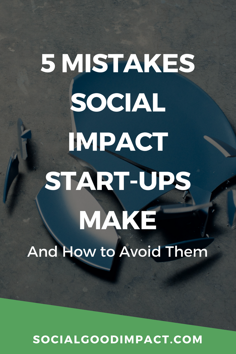 5 Mistakes Social Impact Start-Ups Make And How To Avoid Them
