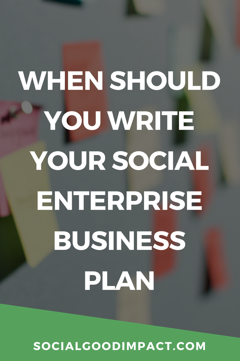 When Should You Write Your Social Enterprise Business Plan? Click through to find out!