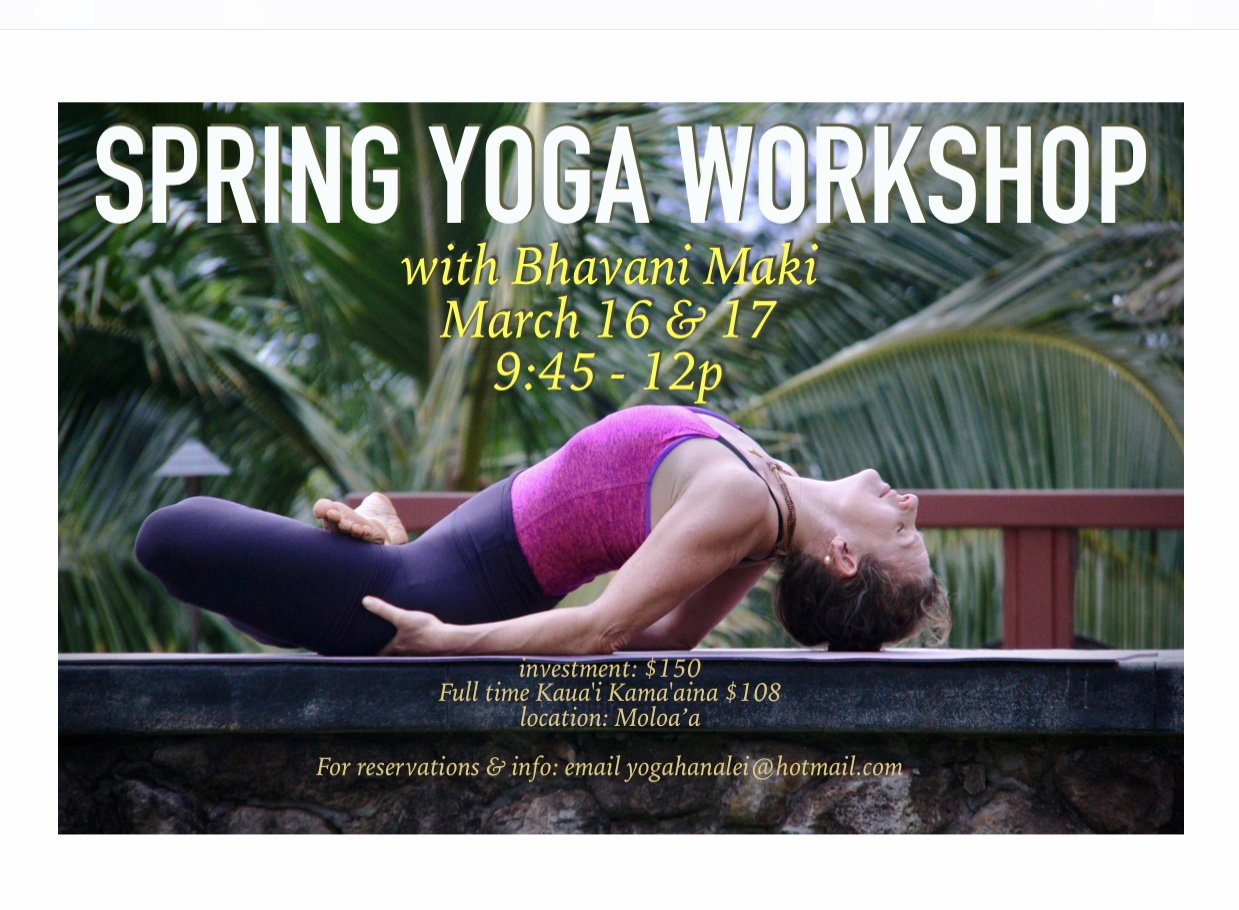 Join Bhavani for a weekend workshop on her beautiful farm Permaculture Kaua'i. Yogasana practice, Yoga Sutra philosophy and psychology and Pranayama. This is an intimate gathering a space is limited to 15. email yogahanalei@hotmail.com for reservations and information