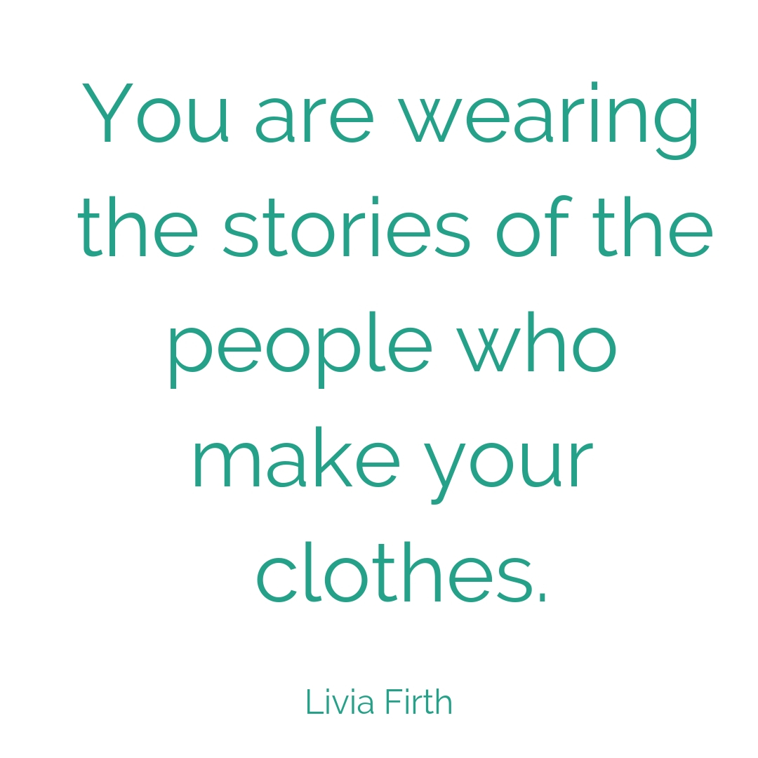 You are wearing the stories of the people who make your clothes.jpg